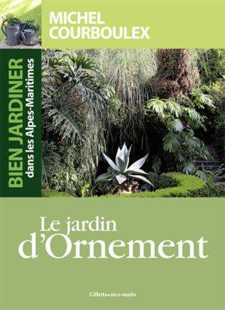 Couverture Michel Courboulex-Le jardin D'Ornement - Bien jardiner